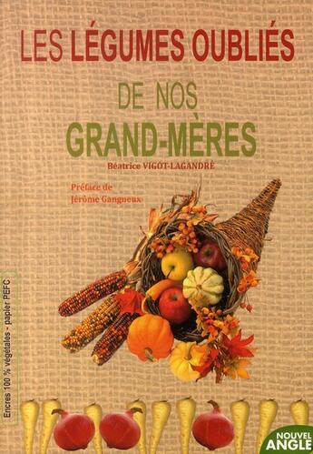 Couverture du livre « Les légumes oubliés de nos grand-mères » de Beatrice Vigot-Lagandre aux éditions Nouvel Angle