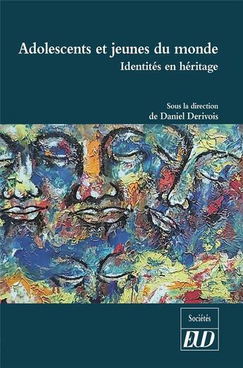 Couverture du livre « Adolescents et jeunes du monde ; identités en héritage » de Collectif et Daniel Derivois aux éditions Pu De Dijon