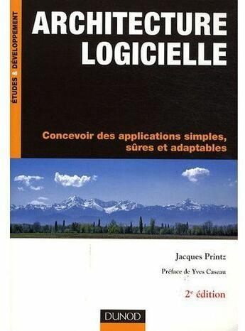 Couverture du livre « Architecture logicielle ; concevoir des applications simples, sûres et adaptables (2e édition) » de Jacques Printz aux éditions Dunod