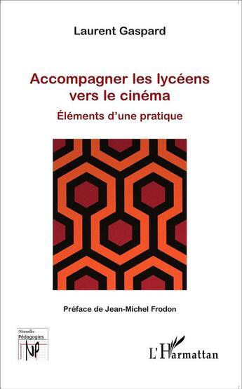 Couverture du livre « Accompagner les lycéens vers le cinéma; éléments d'une pratique » de Laurent Gaspard aux éditions Harmattan