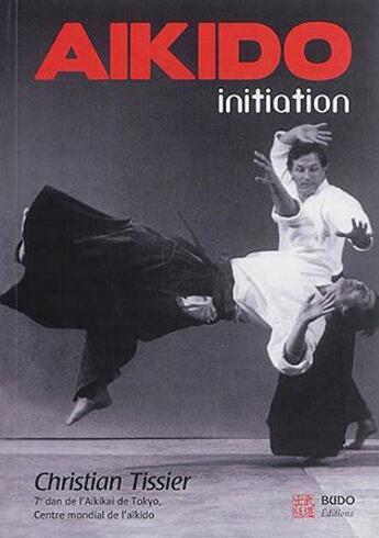 Couverture du livre « Aïkido ; initiation » de Christian Tissier aux éditions Budo