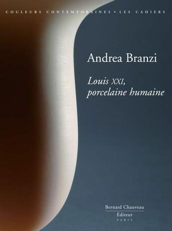 Couverture du livre « Andrea Branzi ; Louis XXI, porcelaine humaine » de Andrea Branzi aux éditions Bernard Chauveau