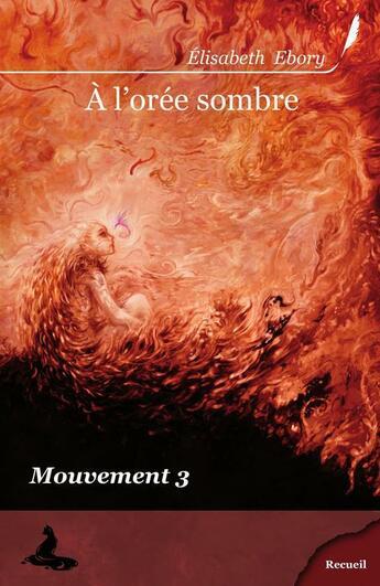 Couverture du livre « À l'orée sombre ; mouvement 3 » de Elisabeth Ebory aux éditions Griffe D'encre