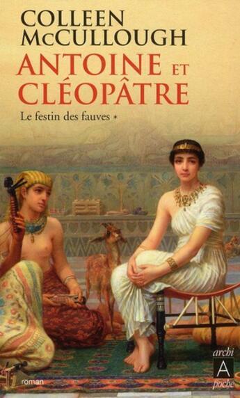 Couverture du livre « Antoine et Cléopâtre t.1 ; le festin des fauves » de Colleen Mccullough aux éditions Archipel