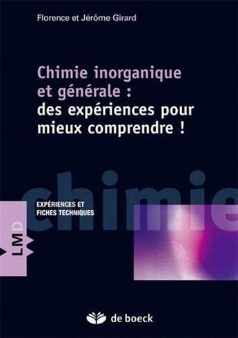 Couverture du livre « Chimie inorganique et générale ; des expériences pour mieux comprendre » de Florence Girard et Jerome Girard aux éditions De Boeck Superieur