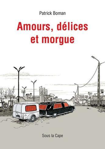 Couverture du livre « Amours, délices et morgue » de Patrick Boman aux éditions Sous La Cape