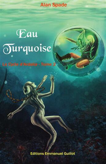 Couverture du livre « Ardalia, Eau Turquoise, Vol. 2 » de Alan Spade aux éditions Emmanuel Guillot