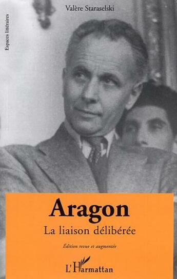Couverture du livre « Aragon ; La Liaison Deliberee » de Valere Staraselski aux éditions L'harmattan