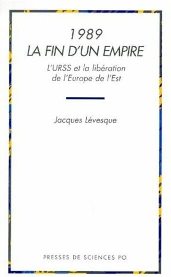 Couverture du livre « 1989, la fin d'un empire ; l'URSS et la libération de l'Europe de l'est » de Jacques Levesque aux éditions Presses De Sciences Po