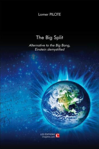Couverture du livre « The big split ; alternative to the big bang ; Einstein demystified » de Lomer Pilote aux éditions Chapitre.com