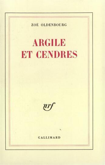Couverture du livre « Argile Et Cendres » de Zoe Oldenbourg aux éditions Gallimard