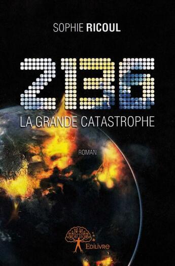 Couverture du livre « 2136- La Grande Catastrophe » de Sophie Ricoul aux éditions Edilivre-aparis