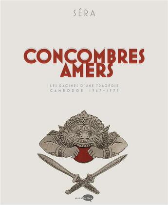 Couverture du livre « Concombres amers ; les racines d'une tragédie, Cambogde 1967-1975 » de Sera aux éditions Marabout