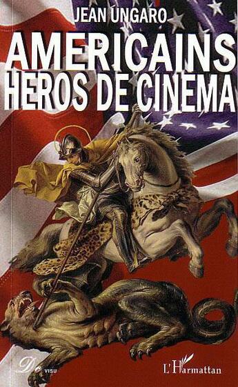 Couverture du livre « Americains Heros De Cinema » de Jean Ungaro aux éditions Harmattan