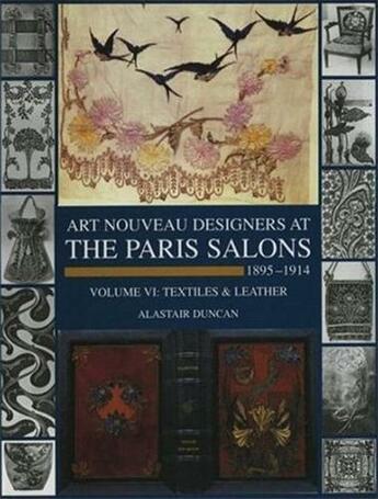 Couverture du livre « Art Nouveau Designers At The Paris Salons 1895-1914 Vol. 6 Textiles And Leather /Anglais » de Duncan Alastair aux éditions Antique Collector's Club