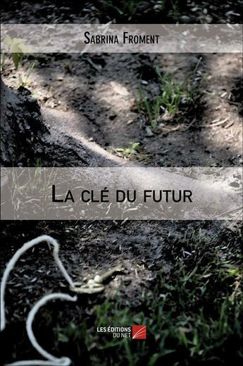 Couverture du livre « La clé du futur » de Sabrina Froment aux éditions Editions Du Net