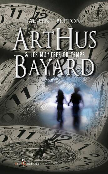 Couverture du livre « Arthus Bayard et les maîtres du temps » de Laurent Bettoni aux éditions Don Quichotte