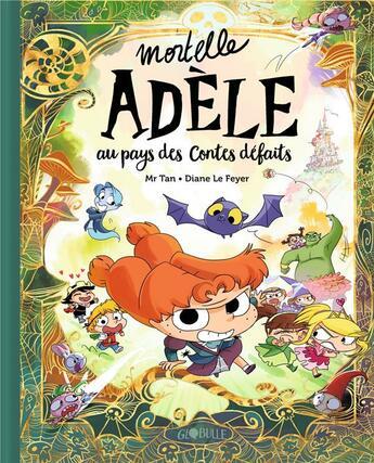 Couverture du livre « Mortelle Adèle ; au pays des contes défaits » de Mr Tan et Diane Le Feyer aux éditions Tourbillon