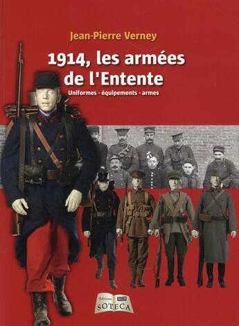 Couverture du livre « Les armées de l'entente ; des soldats, des armes, des objets » de Jean-Pierre Verney aux éditions Soteca