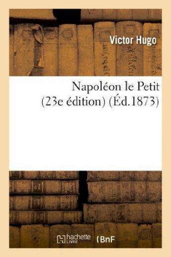 Couverture du livre « Napoléon le Petit » de Victor Hugo aux éditions Hachette Bnf