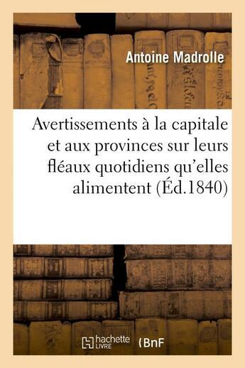 Couverture du livre « Avertissemens a la capitale et aux provinces sur leurs fleaux quotidiens qu'elles alimentent » de Madrolle Antoine aux éditions Hachette Bnf