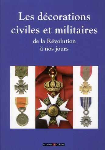 Couverture du livre « Les décorations civiles et militaires ; de la Révolution à nos jours » de Jean-Pierre Mir aux éditions Archives Et Culture