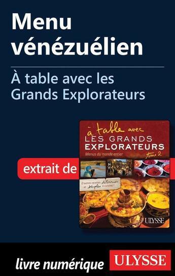 Couverture du livre « À table avec les Grands Explorateurs ; menu vénézuélien » de Jean-Bernard Buisson aux éditions Ulysse