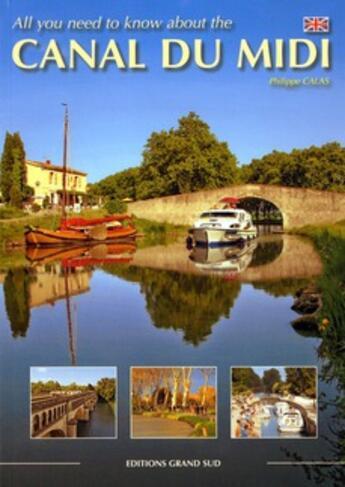 Couverture du livre « All you need to know about the canal du Midi » de Philippe Calas aux éditions Grand Sud
