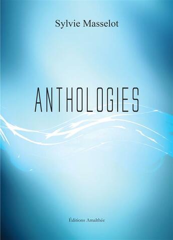 Couverture du livre « Anthologies » de Sylvie Masselot aux éditions Amalthee