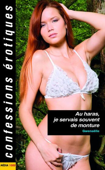 Couverture du livre « Confessions érotiques ; au haras, je servais souvent de monture » de Gwenaelle aux éditions Media 1000