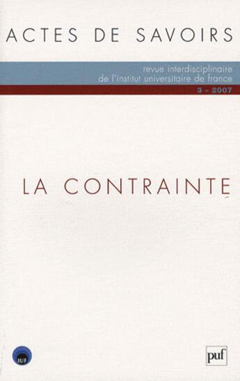 Couverture du livre « REVUE LES ACTES DE SAVOIR T.3 ; la contrainte » de Revue Les Actes De Savoir aux éditions Puf