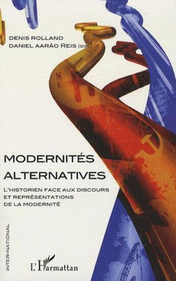 Couverture du livre « Modernités alternatives ; l'historien face au discours et représentations de la modernité » de Denis Rolland et Aarao Reis aux éditions L'harmattan