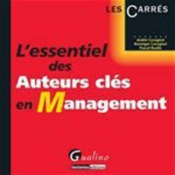 Couverture du livre « Essentiel Des Auteurs Cles En Management (L') » de Cavagnol Andre/ Cava aux éditions Gualino