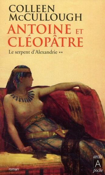 Couverture du livre « Antoine et Cléopâtre t.2 ; le serpent d'Alexandrie » de Colleen Mccullough aux éditions Archipel