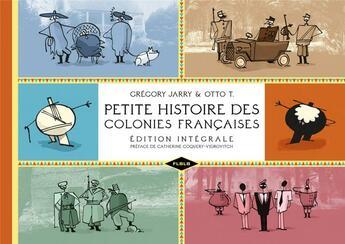 Couverture du livre « Petite histoire des colonies françaises ; intégrale » de Gregory Jarry et T. Otto aux éditions Editions Flblb