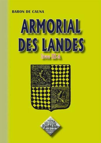 Couverture du livre « Armorial des Landes t.3A » de Baron De Cauna aux éditions Editions Des Regionalismes