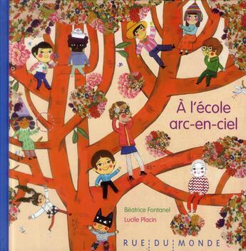 Couverture du livre « À l'école arc-en-ciel » de Beatrice Fontanel et Lucile Placin aux éditions Rue Du Monde