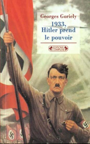 Couverture du livre « 1933, Hitler Prend Le Pouvoir » de Goriely. George aux éditions Complexe