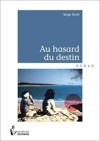 Couverture du livre « Au hasard du destin » de Serge Durie aux éditions Societe Des Ecrivains