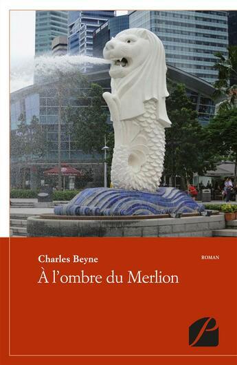 Couverture du livre « À l'ombre du Merlion » de Charles Beyne aux éditions Du Pantheon