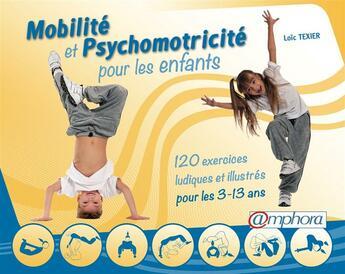 Couverture du livre « Mobilité et psychomotricité pour les enfants ; 120 exercices ludiques et illustrés pour les 3-13 ans » de Loic Texier aux éditions Amphora