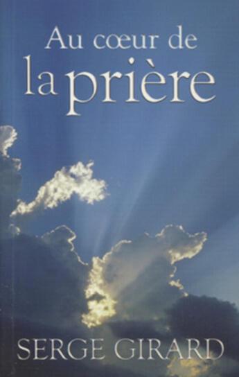 Couverture du livre « Au coeur de la prière » de Girard Serge aux éditions Jcl
