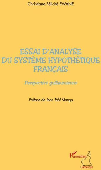 Couverture du livre « Essai d'analyse du système hypothétique français ; perspective guillaumienne » de Christiane Felicite Ewane aux éditions L'harmattan