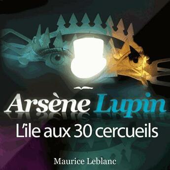 Couverture du livre « Arsène Lupin ; l'île aux 30 cerceuils » de Maurice Leblanc aux éditions La Compagnie Du Savoir