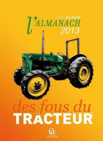 Couverture du livre « Almanach des fous du tracteurs ; 2013 » de Remy Beurion aux éditions Communication Presse Edition