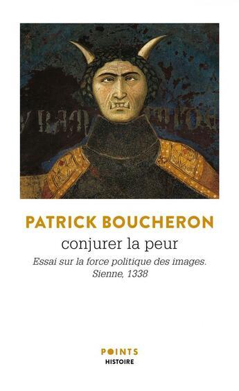 Couverture du livre « Conjurer la peur ; essai sur la force politique des images, Sienne, 1338 » de Patrick Boucheron aux éditions Points