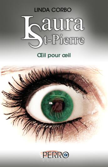 Couverture du livre « Laura St-Pierre t.4 ; oeil pour oeil » de Linda Corbo aux éditions Perro
