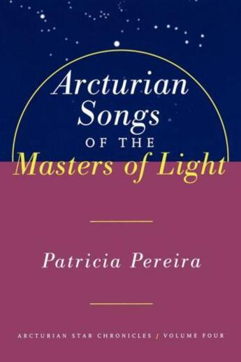 Couverture du livre « Arcturian Songs Of The Masters Of Light » de Patricia Pereira aux éditions Atria Books Beyond Words