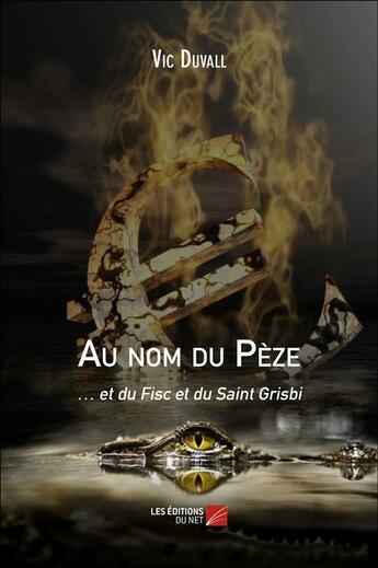 Couverture du livre « Au nom du Pèze et du Fisc et du Saint Grisbi » de Vic Duvall aux éditions Editions Du Net