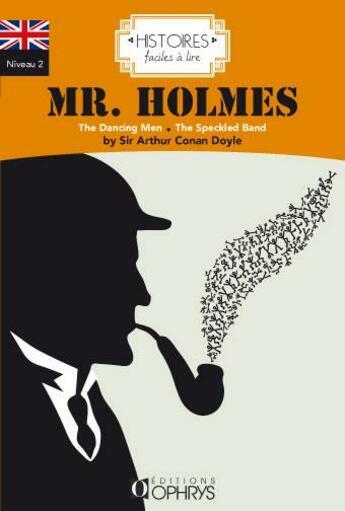 Couverture du livre « HISTOIRES FACILES A LIRE ; anglais ; niveau 2 ; mr Holmes ; the dancing len ; the speckled band » de Arthur Conan Doyle aux éditions Ophrys